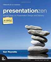 Presentation Zen: Simple Ideas on Presentation Design and Delivery, 2nd Edition Front Cover