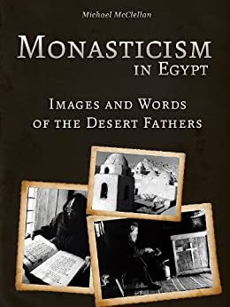 Monasticism in Egypt: Images and Words of the Desert Fathers by [McClellan, Michael]
