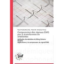 Compression des signaux EMG par la transformée en ondelettes: Méthodes d'ondelettes et Lifting Scheme Modifié  Applications à la compression du signal EMG