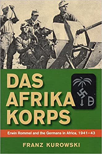 Das Afrika Korps: Erwin Rommel and the Germans in Africa