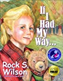 If I Had My Way--/By Rock S. Wilson ; Illustrated by Carol Dixon, Rock Wilson, 0929915445