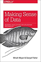 Making Sense of Data: Designing Effective Visualizations Front Cover