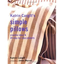 Katrin Cargill's Simple Pillows: Creative Ideas & 20 Step-by-Step Projects