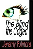 The Blind and the Caged, Jeremy Fulmore, 0595232531
