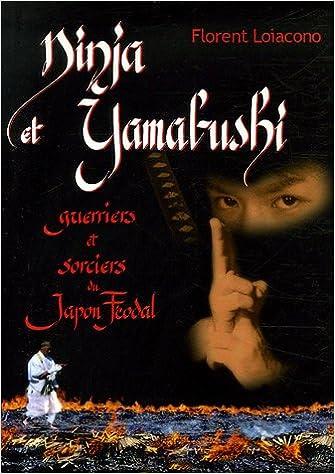 Ninja et Yamabushi, guerriers et sorciers du Japon féodal ...