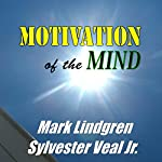 Motivation of the Mind: 50 Motivations That Move You Through the Mountains of Life | Sylvester Veal Jr.