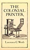 The Colonial Printer, Lawrence C. Wroth, 0486282945