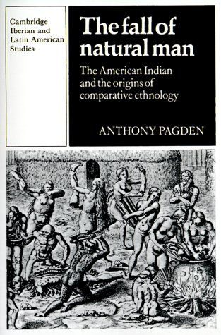 The Fall of Natural Man: The American Indian and the Origins of Comparative Ethnology (Cambridge Iberian and Latin Ameri