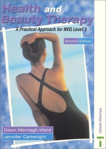 Health and Beauty Therapy: A Practical Approach for NVQ Level 3 2nd (second) Revised Edition by Cartwright, Jennifer, Mernagh-Ward, Dawn published by Nelson Thornes Ltd (2001)