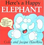 Here's a Happy Elephant, Colin Hawkins and Jacqui Hawkins, 1561484423