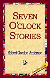 Seven O'Clock Stories, Robert Gordon Anderson, 1421800837