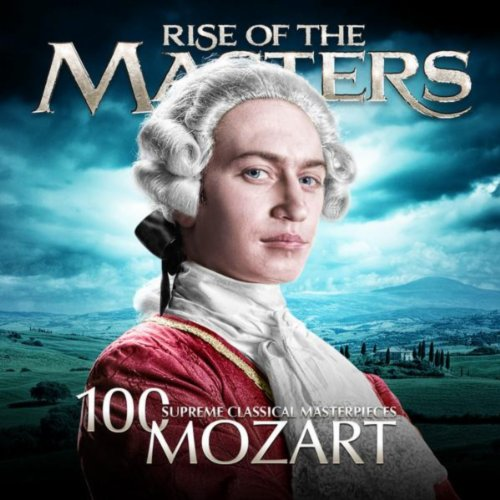Mozart - 100 Supreme Classical Masterpieces: Rise of the ()