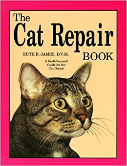 The cat repair book a do it yourself guide for the cat owner ruth the cat repair book a do it yourself guide for the cat owner ruth b james 9780961511425 amazon books solutioingenieria Image collections