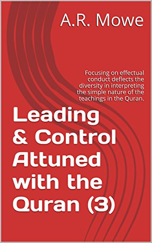 Leading & Control Attuned with the Quran (3): Focusing on effectual conduct deflects the diversity in interpreting the simple nature of the teachings in the Quran.