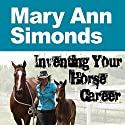 Inventing Your Horse Career, Book 1 Audiobook by Nanette Levin, Lisa Derby Oden, Mary Ann Simonds Narrated by Cynthia Wallace