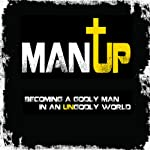 Man Up!: Becoming a Godly Man in an Ungodly World | Jody Burkeen