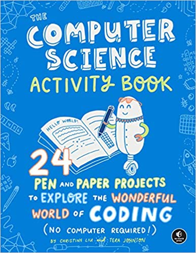 The Computer Science Activity Book 24 Pen-and-Paper Projects to Explore the Wonderful World of Coding No Computer Required!