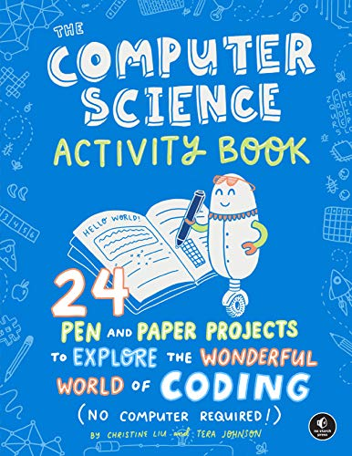 The Computer Science Activity Book: 24 Pen-and-Paper Projects to Explore the Wonderful World of Coding (No Computer Required!)
