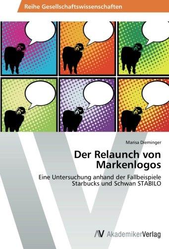 Read Online Der Relaunch von Markenlogos: Eine Untersuchung anhand der Fallbeispiele Starbucks und Schwan STABILO (German Edition) pdf