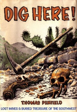 Dig Here!: Lost Mines & Buried Treasure of the Southwest
