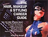 The Hair, Makeup and Styling Career Guide, Crystal A. Wright, 0964157233