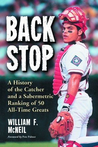 - Backstop: A History Of The Catcher And Sabermetric Ranking Of 50 All-time Greats