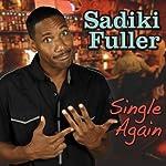 Single Again   Sadiki Fuller