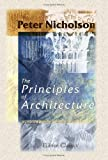 The Principles of Architecture, Containing the Fundamental Rules of the Art, in Geometry, Arithmetic, and Mensuration, with the Application of Those Rules to Practice, Nicholson, Peter, 1402171374