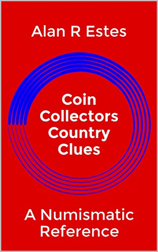 Coin Collectors Country Clues: A Numismatic Reference