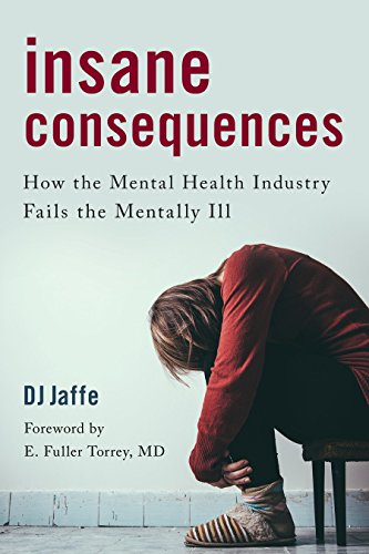Insane consequences how the mental health industry fails the insane consequences how the mental health industry fails the mentally ill by jaffe fandeluxe Choice Image