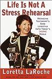 Life Is Not a Stress Rehearsal, Loretta LaRoche, 0767906659