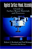 Applied Surface Mount Assembly, Robert J. Rowland and Paul Belangia, 0442007272