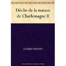 Déclin de la maison de Charlemagne II (French Edition)