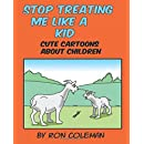 Stop Treating Me Like A Kid: Cute Cartoons About Children