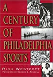 A Century of Philadelphia Sports, Rich Westcott, 1566398614