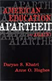 American Education Apartheid - Again?, Daryao S. Khatri and Anne O. Hughes, 0810844524