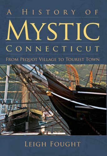 A History of Mystic, Connecticut: From Pequot Village to Tourist Town (Brief History) ()