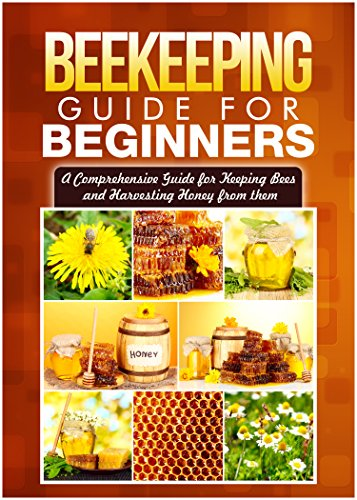 Beekeeping Guide for Beginners: A Comprehensive Guide for Keeping Bees and Harvesting Honey from Them (backyard beekeeping. beekeeping 101) by [Reece, Shane]