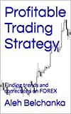 Profitable Trading Strategy: Finding trends and corrections on FOREX