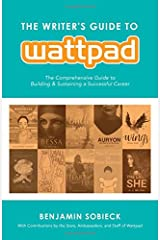 The Writer's Guide to Wattpad: The Comprehensive Guide to Building and Sustaining a Successful Career Paperback