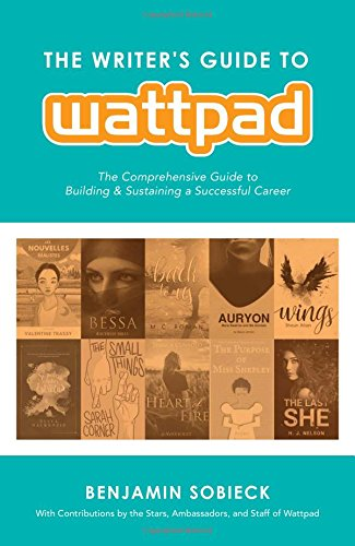 Books : The Writer's Guide to Wattpad: The Comprehensive Guide to Building and Sustaining a Successful Career