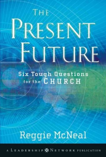 The Present Future: Six Tough Questions for the Church (Jossey-Bass Leadership Network Series) PDF