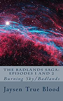 The Badlands Saga: episodes 1 and 2: Burning Sky/Badlands by [True Blood, Jaysen]