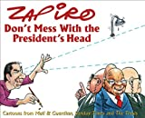 Don't Mess with the President's Head: Cartoons from Mail & Guardian, Sunday Times and The Times