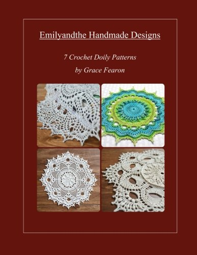 Emilyandthe Handmade Designs: 7 Crochet Doily Designs by Grace Fearon (Volume 1)
