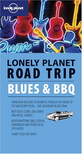 Lonely Planet Road Trip Blues & Bbq (Road Trip Guide) (Best Barbecue In Mississippi)