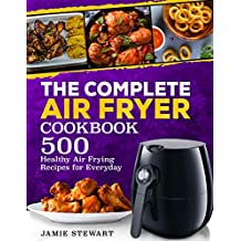 The Complete Air Fryer Cookbook: 500 Healthy Air Frying Recipes for Everyday
