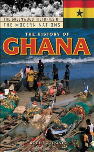 The History of Ghana (The Greenwood Histories of the Modern Nations)