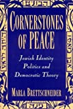 Cornerstones of Peace : Jewish Identity Politics and Democratic Theory, Brettschneider, Marla, 0813522153