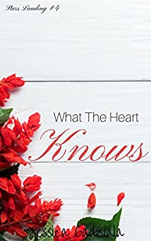 What The Heart Knows (Stars Landing Book 4) by [Gadziala, Jessica]